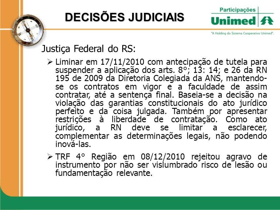 DECISÕES JUDICIAIS Justiça Federal do RS: Liminar em 17/11/2010 com antecipação de tutela para suspender a aplicação dos arts. 8°; 13: 14; e 26 da RN