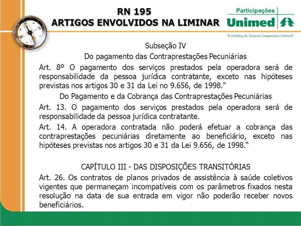 RN 195 ARTIGOS ENVOLVIDOS NA LIMINAR ARTIGOS ENVOLVIDOS NA LIMINAR Subseção IV Do pagamento das Contraprestações Pecuniárias Art. 8º O pagamento dos s