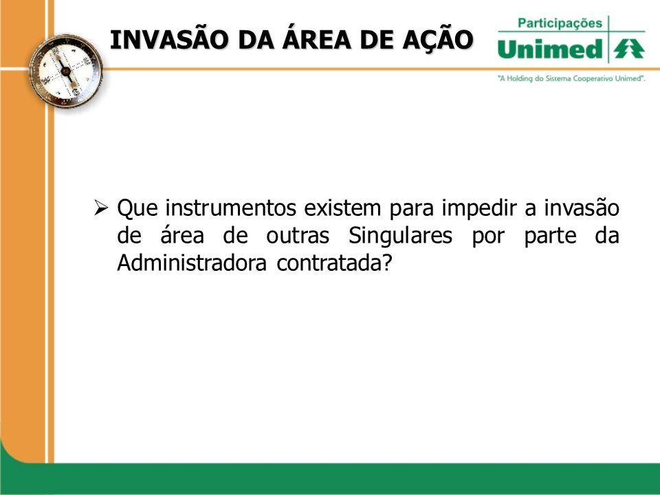 INVASÃO DA ÁREA DE AÇÃO Que instrumentos existem para impedir a invasão de área de outras Singulares por parte da Administradora contratada?