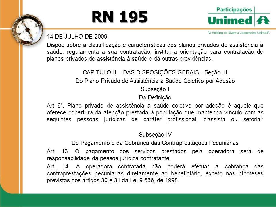 RN 195 14 DE JULHO DE 2009. Dispõe sobre a classificação e características dos planos privados de assistência à saúde, regulamenta a sua contratação,