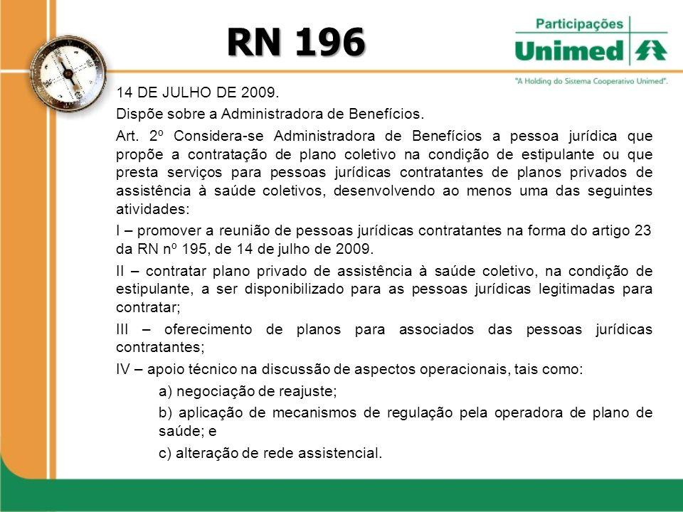 14 DE JULHO DE 2009. Dispõe sobre a Administradora de Benefícios. Art. 2º Considera-se Administradora de Benefícios a pessoa jurídica que propõe a con