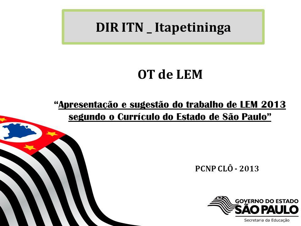 SECRETARIA DA EDUCAÇÃO Coordenadoria de Gestão da Educação Básica DIR ITN _ Itapetininga 1 OT de LEM Apresentação e sugestão do trabalho de LEM 2013 s