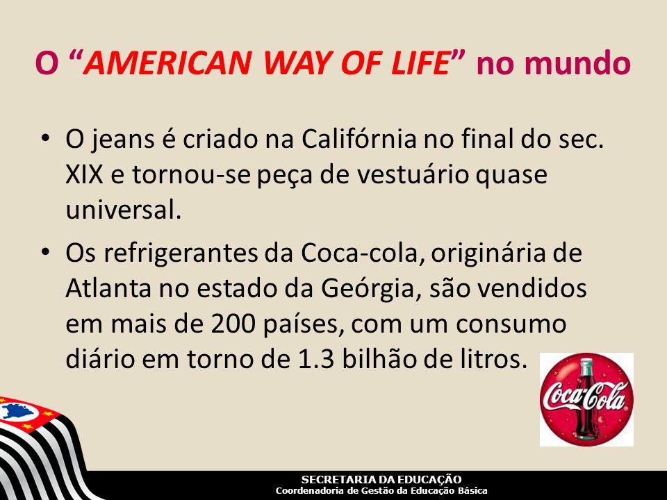 SECRETARIA DA EDUCAÇÃO Coordenadoria de Gestão da Educação Básica O AMERICAN WAY OF LIFE no mundo O jeans é criado na Califórnia no final do sec. XIX