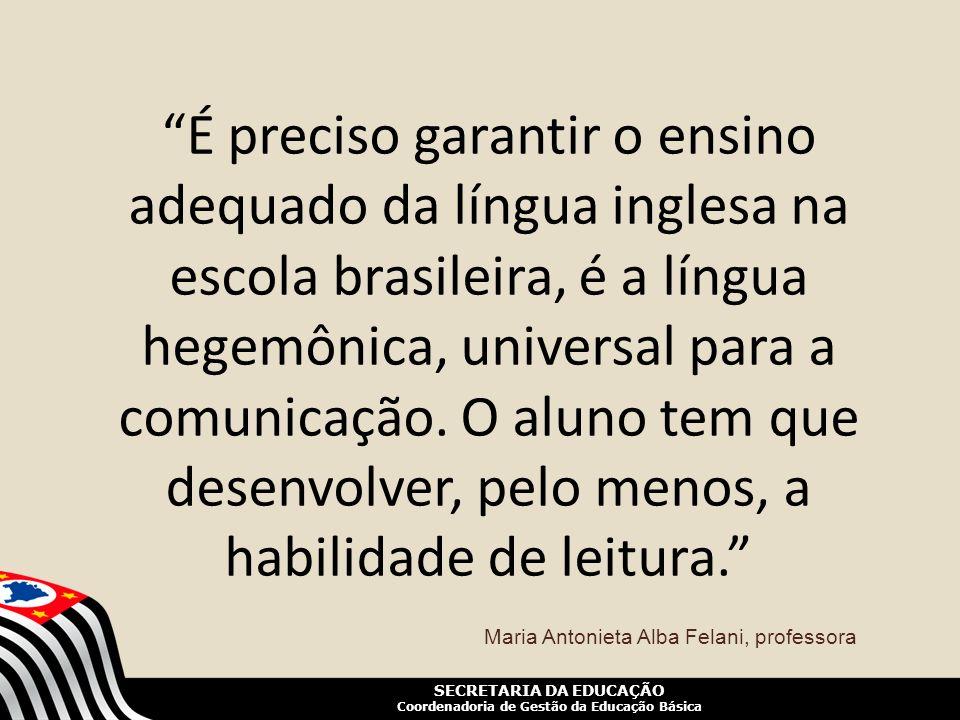 SECRETARIA DA EDUCAÇÃO Coordenadoria de Gestão da Educação Básica É preciso garantir o ensino adequado da língua inglesa na escola brasileira, é a lín