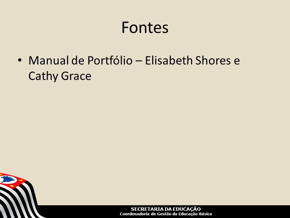 SECRETARIA DA EDUCAÇÃO Coordenadoria de Gestão da Educação Básica Fontes Manual de Portfólio – Elisabeth Shores e Cathy Grace