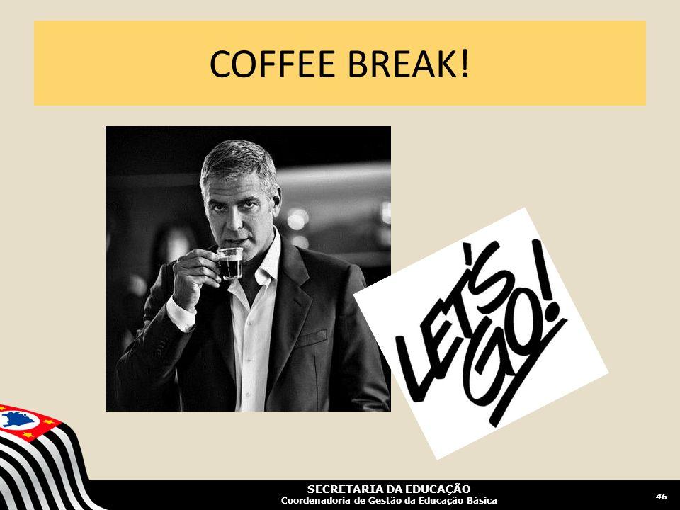 SECRETARIA DA EDUCAÇÃO Coordenadoria de Gestão da Educação Básica COFFEE BREAK! 46