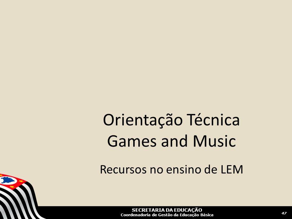 SECRETARIA DA EDUCAÇÃO Coordenadoria de Gestão da Educação Básica Orientação Técnica Games and Music Recursos no ensino de LEM 47