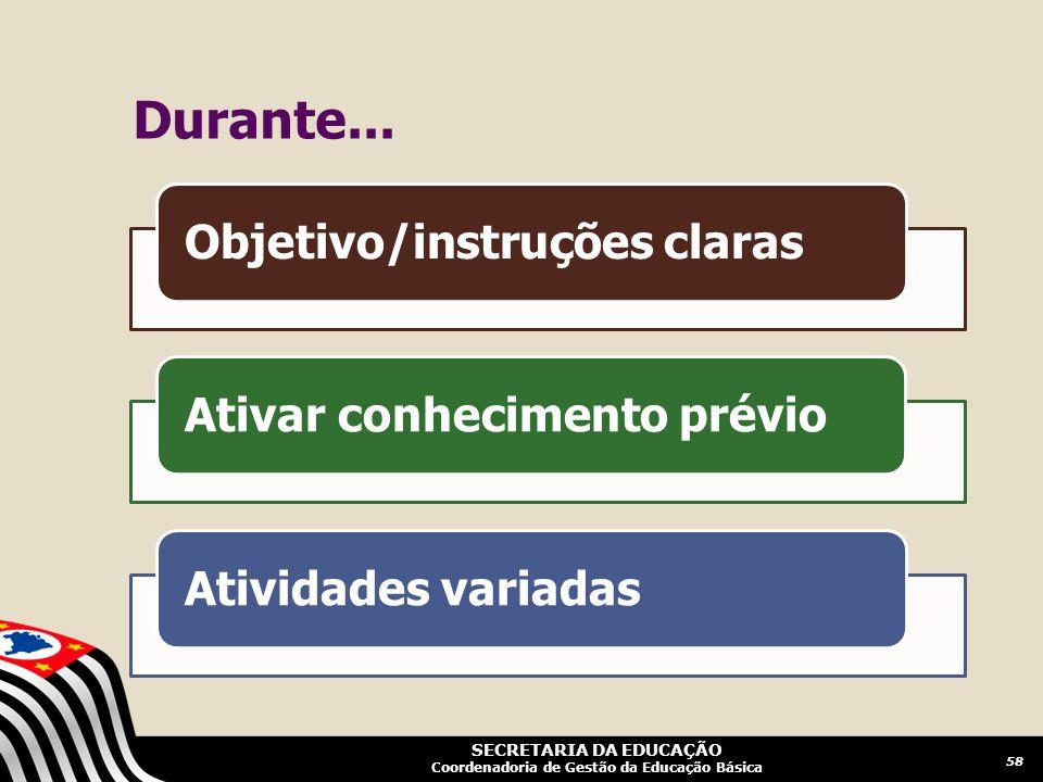 SECRETARIA DA EDUCAÇÃO Coordenadoria de Gestão da Educação Básica Durante... Objetivo/instruções clarasAtivar conhecimento prévioAtividades variadas 5