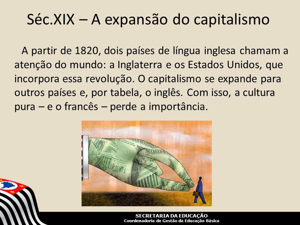 SECRETARIA DA EDUCAÇÃO Coordenadoria de Gestão da Educação Básica Séc.XIX – A expansão do capitalismo A partir de 1820, dois países de língua inglesa