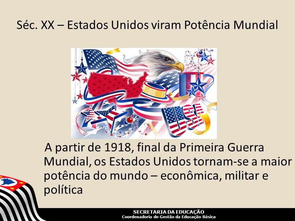 SECRETARIA DA EDUCAÇÃO Coordenadoria de Gestão da Educação Básica Séc. XX – Estados Unidos viram Potência Mundial A partir de 1918, final da Primeira