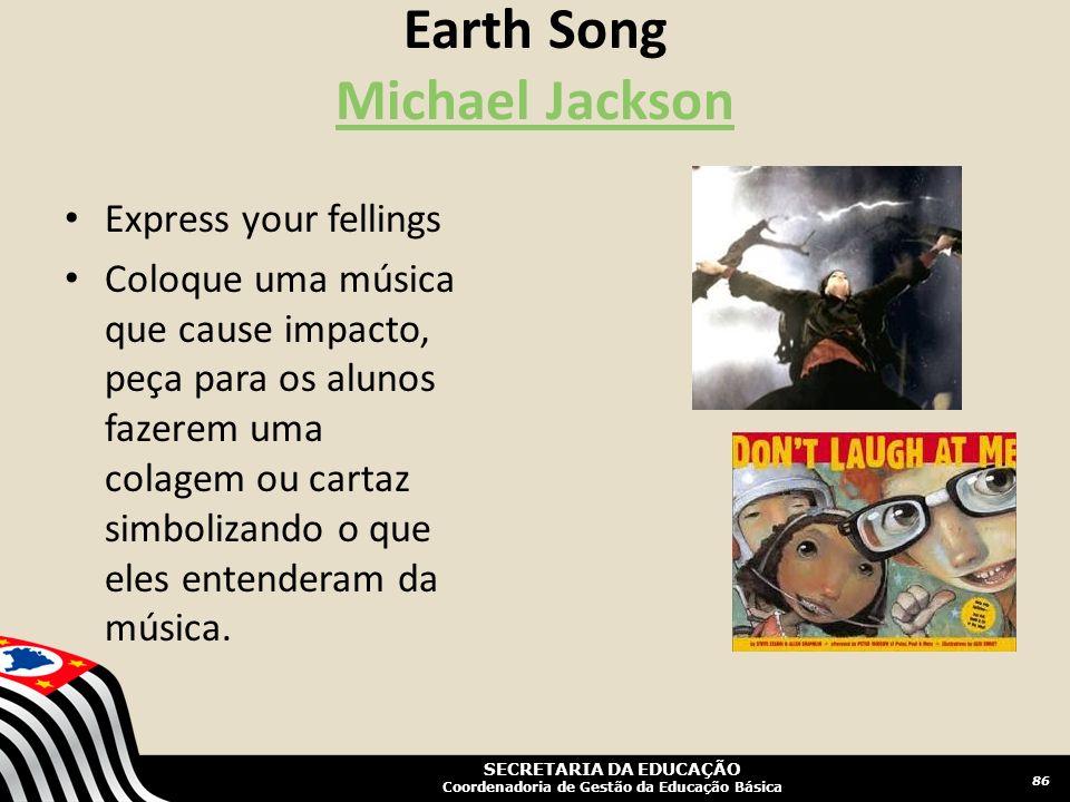 SECRETARIA DA EDUCAÇÃO Coordenadoria de Gestão da Educação Básica Earth Song Michael Jackson Michael Jackson 86 Express your fellings Coloque uma músi