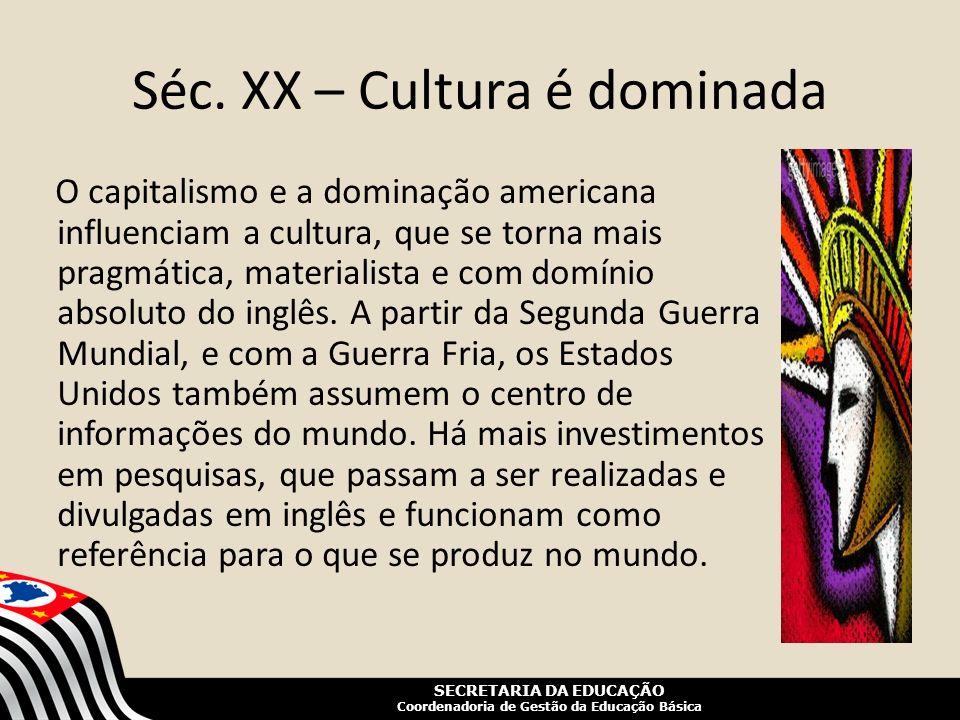 SECRETARIA DA EDUCAÇÃO Coordenadoria de Gestão da Educação Básica Séc. XX – Cultura é dominada O capitalismo e a dominação americana influenciam a cul