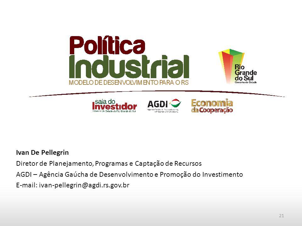 Ivan De Pellegrin Diretor de Planejamento, Programas e Captação de Recursos AGDI – Agência Gaúcha de Desenvolvimento e Promoção do Investimento E-mail: ivan-pellegrin@agdi.rs.gov.br 21