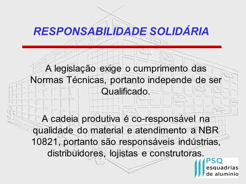 RESPONSABILIDADE SOLIDÁRIA A legislação exige o cumprimento das Normas Técnicas, portanto independe de ser Qualificado. A cadeia produtiva é co-respon