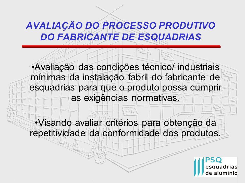 AVALIAÇÃO DO PROCESSO PRODUTIVO DO FABRICANTE DE ESQUADRIAS Avaliação das condições técnico/ industriais mínimas da instalação fabril do fabricante de