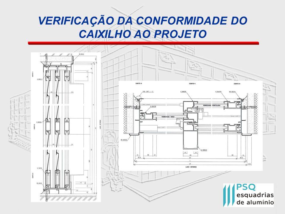 VERIFICAÇÃO DA CONFORMIDADE DO CAIXILHO AO PROJETO