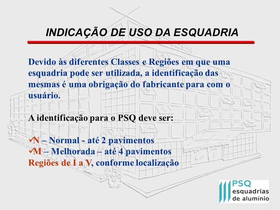 INDICAÇÃO DE USO DA ESQUADRIA Devido às diferentes Classes e Regiões em que uma esquadria pode ser utilizada, a identificação das mesmas é uma obrigaç