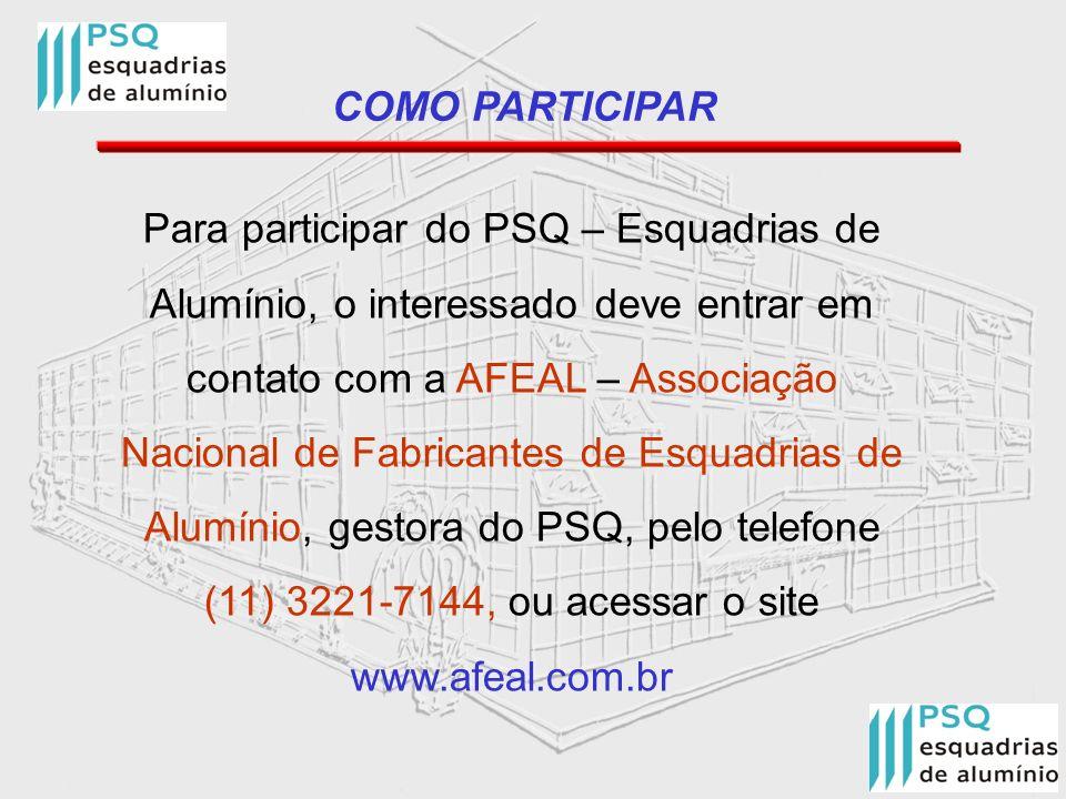 COMO PARTICIPAR Para participar do PSQ – Esquadrias de Alumínio, o interessado deve entrar em contato com a AFEAL – Associação Nacional de Fabricantes