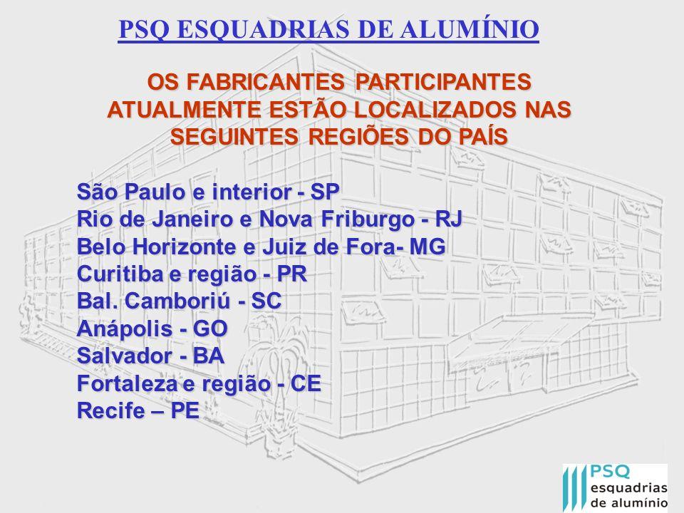 PSQ ESQUADRIAS DE ALUMÍNIO OS FABRICANTES PARTICIPANTES ATUALMENTE ESTÃO LOCALIZADOS NAS SEGUINTES REGIÕES DO PAÍS São Paulo e interior - SP Rio de Ja