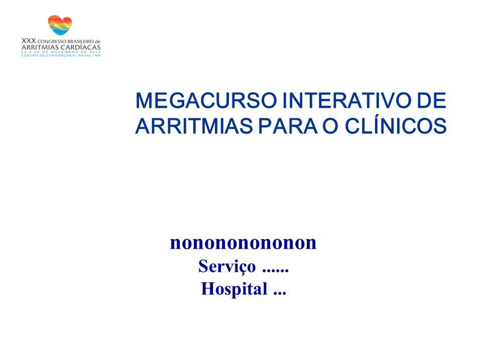 nonononononon Serviço...... Hospital... MEGACURSO INTERATIVO DE ARRITMIAS PARA O CLÍNICOS