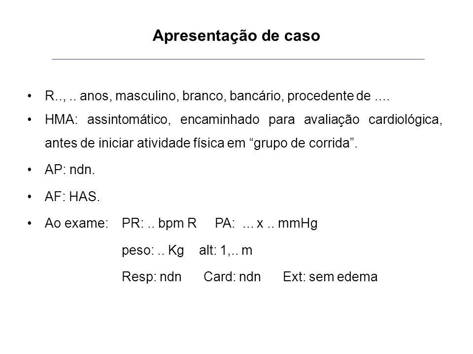 Apresentação de caso R..,.. anos, masculino, branco, bancário, procedente de.... HMA: assintomático, encaminhado para avaliação cardiológica, antes de