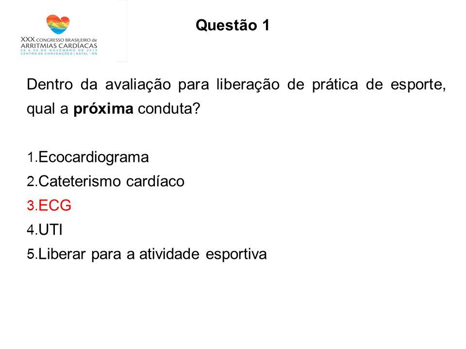 Questão 1 Dentro da avaliação para liberação de prática de esporte, qual a próxima conduta? 1. Ecocardiograma 2. Cateterismo cardíaco 3. ECG 4. UTI 5.