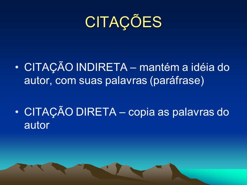CITAÇÕES CITAÇÃO INDIRETA – mantém a idéia do autor, com suas palavras (paráfrase) CITAÇÃO DIRETA – copia as palavras do autor