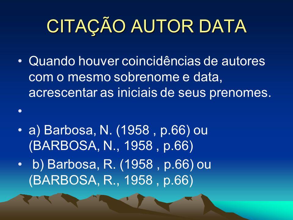 CITAÇÃO AUTOR DATA Quando houver coincidências de autores com o mesmo sobrenome e data, acrescentar as iniciais de seus prenomes. a) Barbosa, N. (1958