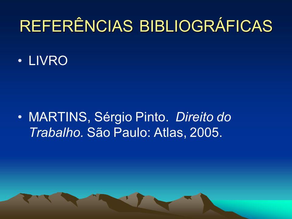 REFERÊNCIAS BIBLIOGRÁFICAS LIVRO MARTINS, Sérgio Pinto. Direito do Trabalho. São Paulo: Atlas, 2005.