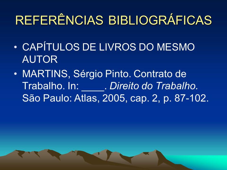 REFERÊNCIAS BIBLIOGRÁFICAS CAPÍTULOS DE LIVROS DO MESMO AUTOR MARTINS, Sérgio Pinto. Contrato de Trabalho. In: ____. Direito do Trabalho. São Paulo: A