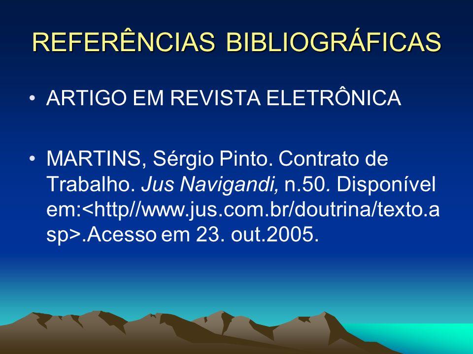 REFERÊNCIAS BIBLIOGRÁFICAS ARTIGO EM REVISTA ELETRÔNICA MARTINS, Sérgio Pinto. Contrato de Trabalho. Jus Navigandi, n.50. Disponível em:.Acesso em 23.