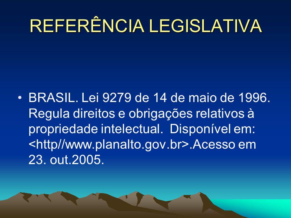 REFERÊNCIA LEGISLATIVA BRASIL. Lei 9279 de 14 de maio de 1996. Regula direitos e obrigações relativos à propriedade intelectual. Disponível em:.Acesso