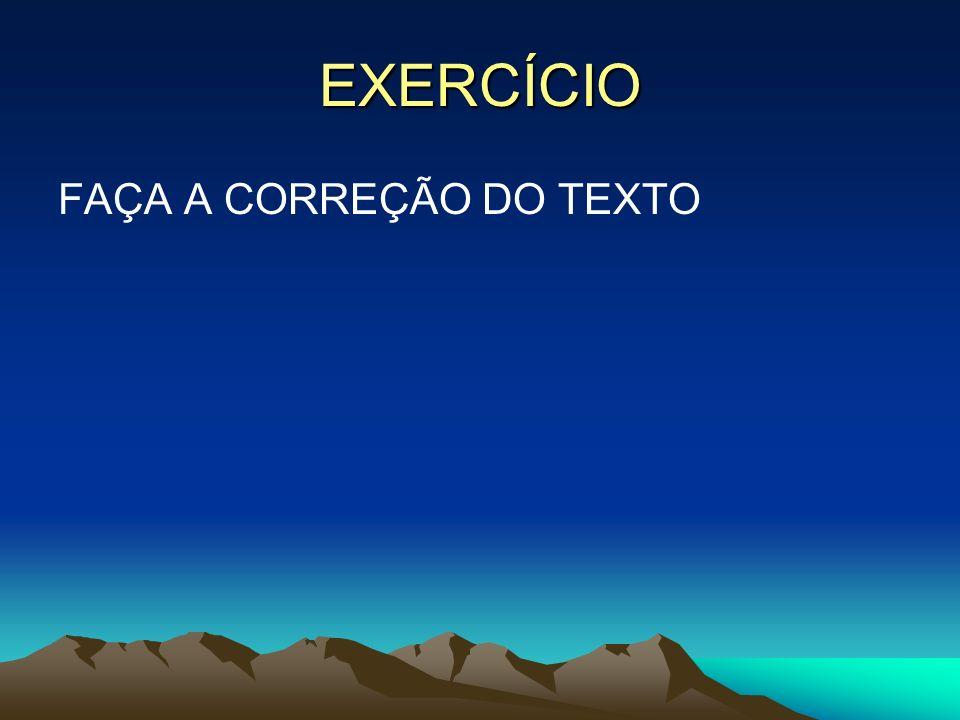 EXERCÍCIO FAÇA A CORREÇÃO DO TEXTO