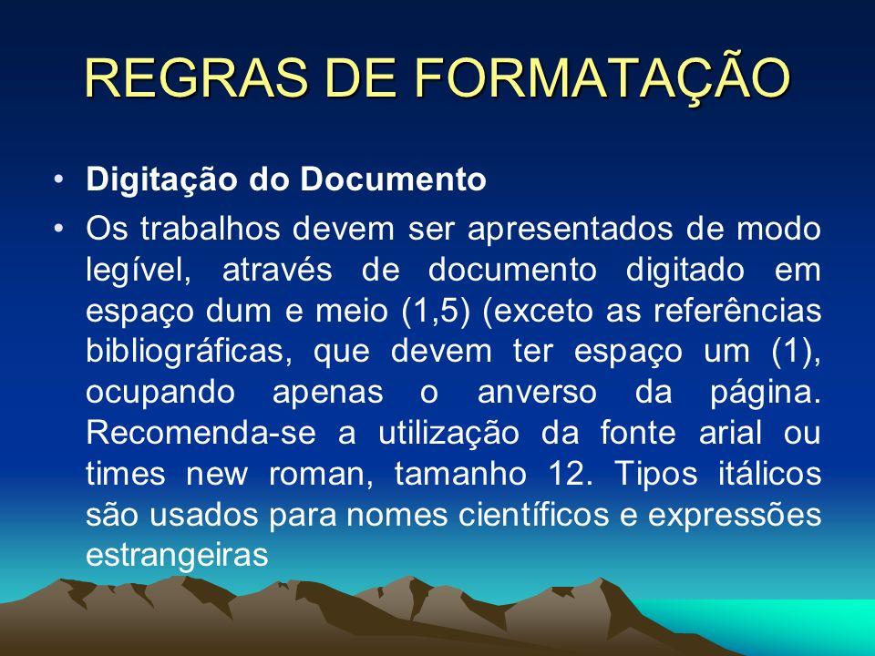 REGRAS DE FORMATAÇÃO Digitação do Documento Os trabalhos devem ser apresentados de modo legível, através de documento digitado em espaço dum e meio (1