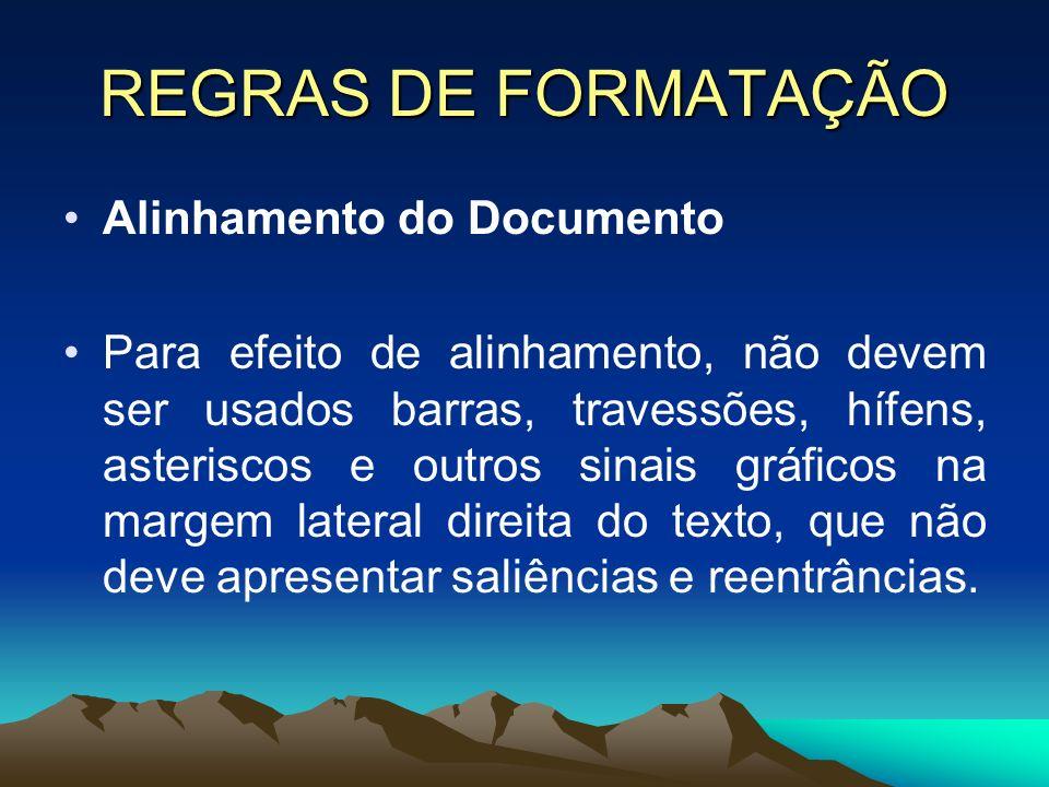 REGRAS DE FORMATAÇÃO Alinhamento do Documento Para efeito de alinhamento, não devem ser usados barras, travessões, hífens, asteriscos e outros sinais