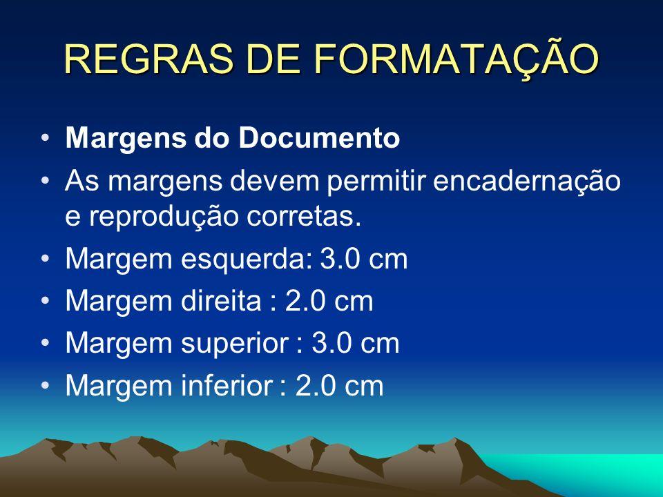REGRAS DE FORMATAÇÃO Margens do Documento As margens devem permitir encadernação e reprodução corretas. Margem esquerda: 3.0 cm Margem direita : 2.0 c