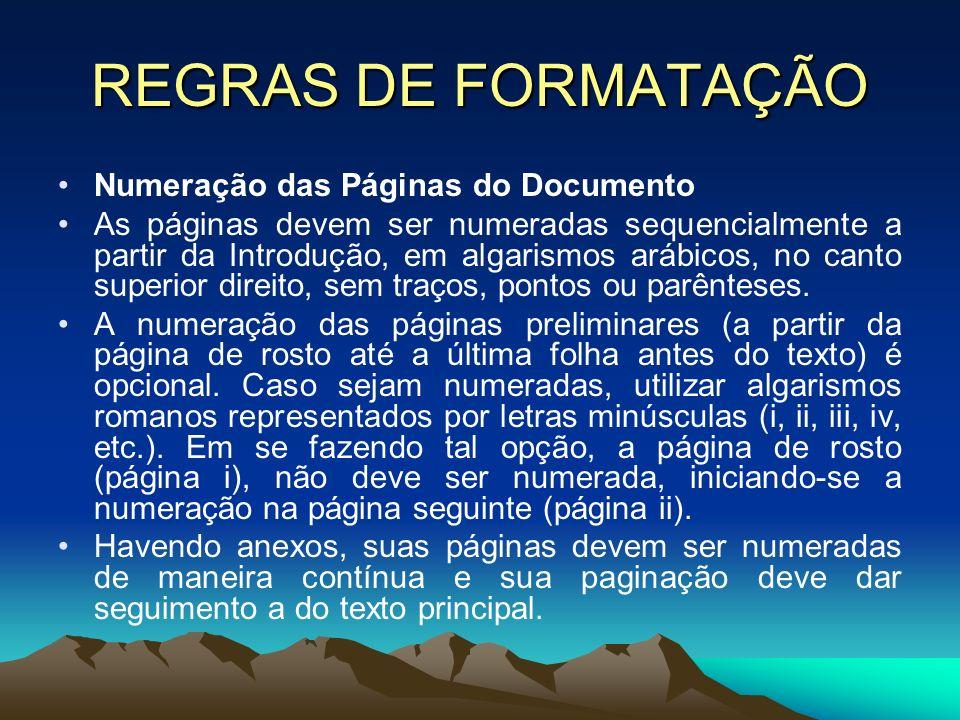 REGRAS DE FORMATAÇÃO Numeração das Páginas do Documento As páginas devem ser numeradas sequencialmente a partir da Introdução, em algarismos arábicos,