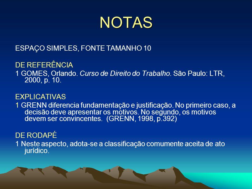 NOTAS ESPAÇO SIMPLES, FONTE TAMANHO 10 DE REFERÊNCIA 1 GOMES, Orlando. Curso de Direito do Trabalho. São Paulo: LTR, 2000, p. 10. EXPLICATIVAS 1 GRENN