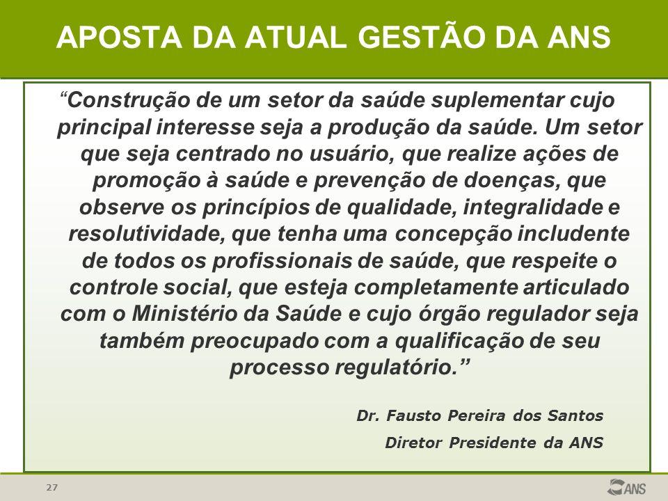 27 APOSTA DA ATUAL GESTÃO DA ANS Construção de um setor da saúde suplementar cujo principal interesse seja a produção da saúde. Um setor que seja cent