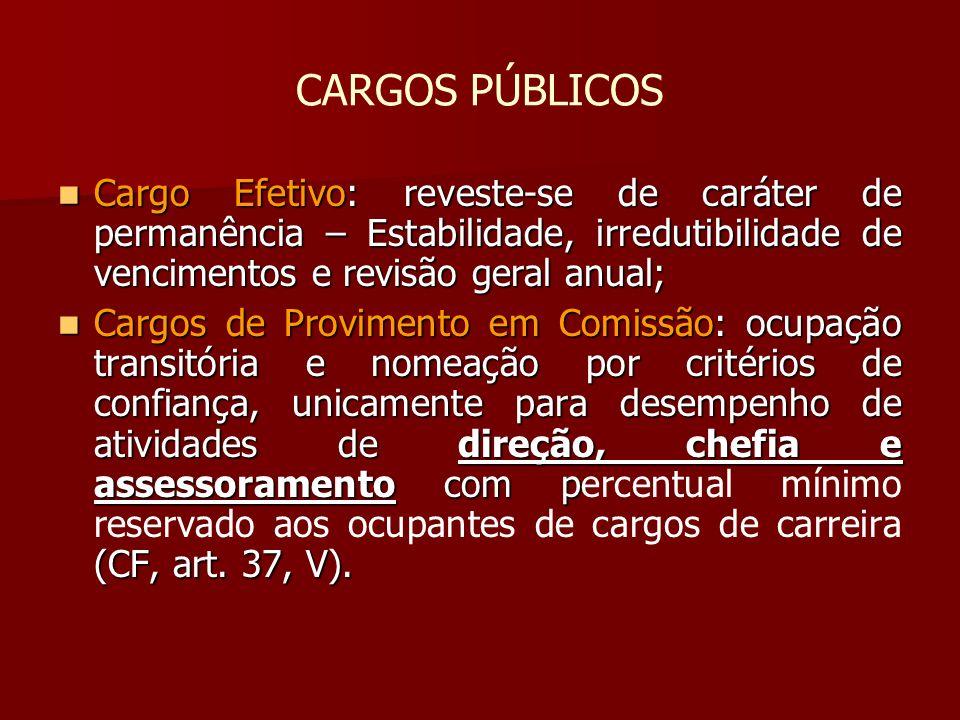 CARGOS PÚBLICOS Cargo Efetivo: reveste-se de caráter de permanência – Estabilidade, irredutibilidade de vencimentos e revisão geral anual; Cargo Efeti