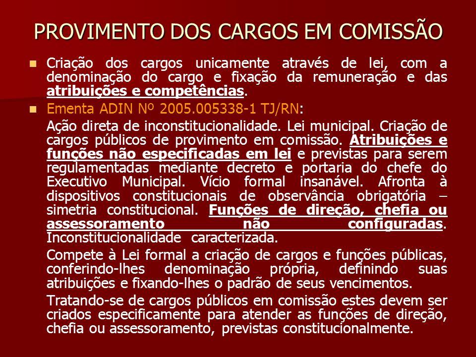 PROVIMENTO DOS CARGOS EM COMISSÃO Criação dos cargos unicamente através de lei, com a denominação do cargo e fixação da remuneração e das atribuições