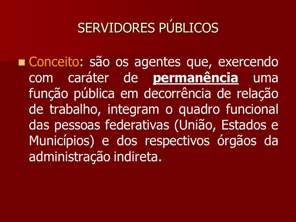 SERVIDORES PÚBLICOS Conceito: são os agentes que, exercendo com caráter de permanência uma função pública em decorrência de relação de trabalho, integ