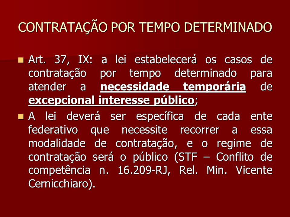 CONTRATAÇÃO POR TEMPO DETERMINADO Art. 37, IX: a lei estabelecerá os casos de contratação por tempo determinado para atender a necessidade temporária