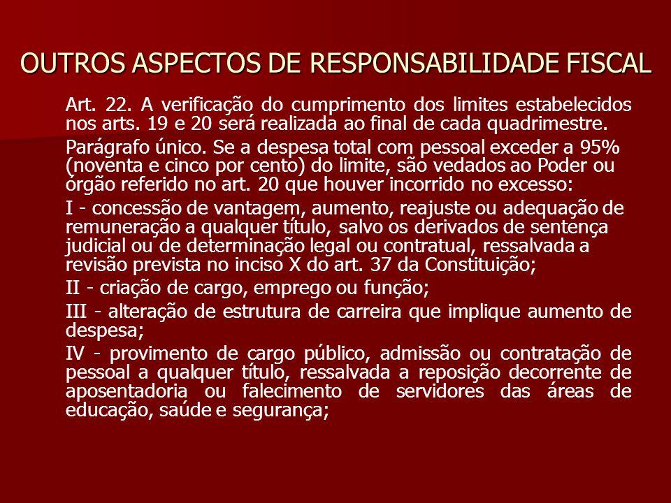 OUTROS ASPECTOS DE RESPONSABILIDADE FISCAL Art. 22. A verificação do cumprimento dos limites estabelecidos nos arts. 19 e 20 será realizada ao final d