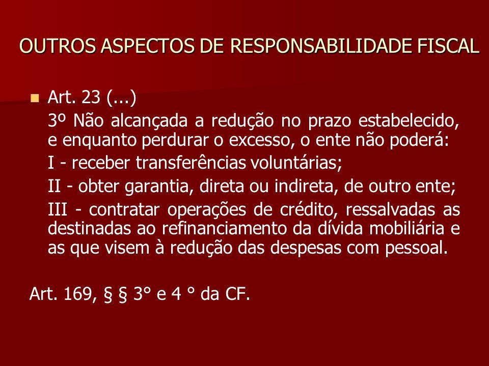 OUTROS ASPECTOS DE RESPONSABILIDADE FISCAL Art. 23 (...) 3º Não alcançada a redução no prazo estabelecido, e enquanto perdurar o excesso, o ente não p