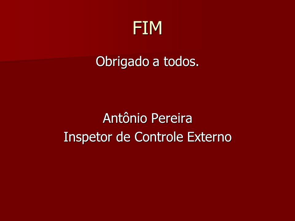 FIM Obrigado a todos. Antônio Pereira Inspetor de Controle Externo