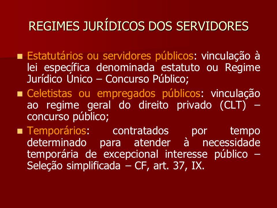 REGIMES JURÍDICOS DOS SERVIDORES Estatutários ou servidores públicos: vinculação à lei específica denominada estatuto ou Regime Jurídico Único – Concu