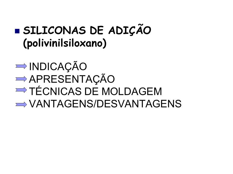 INDICAÇÃO APRESENTAÇÃO TÉCNICAS DE MOLDAGEM VANTAGENS/DESVANTAGENS SILICONAS DE ADIÇÃO (polivinilsiloxano)