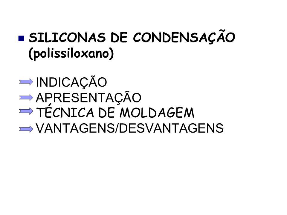 INDICAÇÃO APRESENTAÇÃO TÉCNICA DE MOLDAGEM VANTAGENS/DESVANTAGENS SILICONAS DE CONDENSAÇÃO (polissiloxano)
