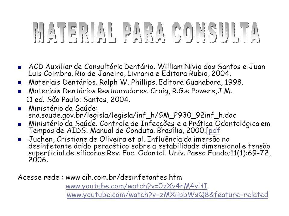 ACD Auxiliar de Consultório Dentário. William Nivio dos Santos e Juan Luis Coimbra. Rio de Janeiro, Livraria e Editora Rubio, 2004. Materiais Dentário